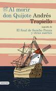 Al morir Don Quijote seguido de El final de Sancho Panza y otras suertes
