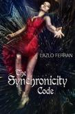The Synchronicity Code: An Ex Secret Agent Paranormal Investigator Thriller (Ordo Lupus and the Blood Moon Prophecy Book 4)