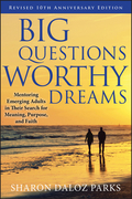 Big Questions, Worthy Dreams: Mentoring Emerging Adults in Their Search for Meaning, Purpose, and Faith