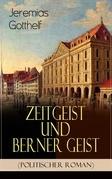 Zeitgeist und Berner Geist (Politischer Roman) - Vollständige Ausgabe