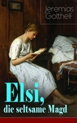 Elsi, die seltsame Magd (Vollständige Ausgabe)