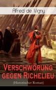Verschwörung gegen Richelieu (Historischer Roman) - Vollständige deutsche Ausgabe