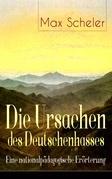 Die Ursachen des Deutschenhasses - Eine nationalpädagogische Erörterung (Vollständige Ausgabe)