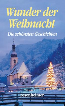 Wunder der Weihnacht - Die schönsten Geschichten