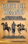 L'arte del comando. Alessandro Magno, Giulio Cesare e Napoleone