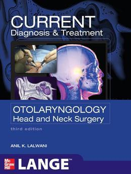 CURRENT Diagnosis & Treatment Otolaryngology--Head and Neck Surgery, Third Edition