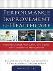 Performance Improvement for Healthcare: Leading Change with Lean, Six Sigma, and Constraints Management