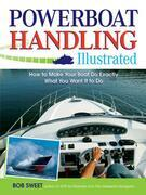 Powerboat Handling Illustrated: How to Make Your Boat Do Exactly What You Want It to Do