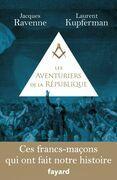 Les Aventuriers de la République: Ces francs-maçons qui ont fait notre histoire