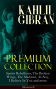 KAHLIL GIBRAN Premium Collection: Spirits Rebellious, The Broken Wings, The Madman, Al-Nay, I Believe In You and more (Illustrated)