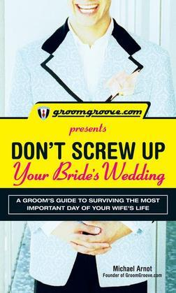 GroomGroove.com Presents Don't Screw Up Your Bride's Wedding