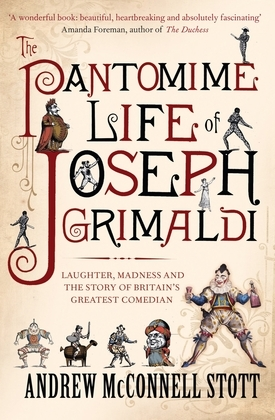 The Pantomime Life of Joseph Grimaldi: Laughter, Madness and the Story of Britain's Greatest Comedian