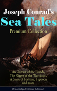 Joseph Conrad's Sea Tales - Premium Collection: An Outcast of the Islands, The Nigger of the 'Narcissus', A Smile of Fortune, Typhoon and more