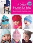 A Dozen Beanies for Baby: Quick Knits for the Little Ones