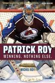 Patrick Roy: Winning. Nothing Else.