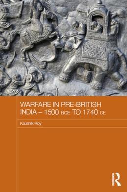 Warfare in Pre-British India - 1500BCE to 1740CE