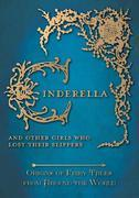 Cinderella - And Other Girls Who Lost Their Slippers: Origins of Fairy Tales from Around the World