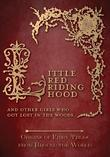 Little Red Riding Hood - And Other Girls Who Got Lost in the Woods (Origins of Fairy Tales from Around the World): Origins of Fairy Tales from Around