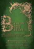 Beauty and the Beast - And Other Tales of Love in Unexpected Places (Origins of Fairy Tales from Around the World): Origins of Fairy Tales from Around