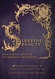 Sleeping Beauty - And Other Tales of Slumbering Princesses (Origins of Fairy Tales from Around the World): Origins of Fairy Tales from Around the Worl