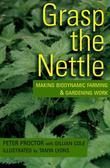 Grasp the Nettle: Making Biodynamic Farming & Gardening Work