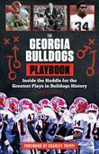 The Georgia Bulldogs Playbook: Inside the Huddle for the Greatest Plays in Bulldogs History