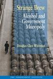 Strange Brew: Alcohol and Government Monopoly