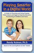 Playing Smarter in a Digital World: A Guide to Choosing and Using Popular Video Games and Apps to Improve Executive Functioning in Children and Teens