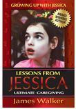 Lessons from Jessica:Ultimate Caregiving: A Longtime Caregiver's Inspirational Guide to Understanding and Ultimately Succeeding at Caregiving