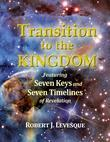 Transition to the Kingdom: Featuring Seven Keys and Seven Timelines of Revelation