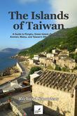 The Islands of Taiwan: A Guide to Penghu, Green Island, Orchid Island, Kinmen, Matsu, and Taiwan's Other Outlying Islands