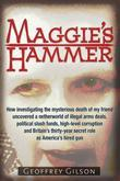 Maggie's Hammer: How Investigating the Mysterious Death of My Friend Uncovered a Netherworld of Illegal Arms Deals, Political Slush Funds, High-Level