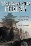 Tales of Old Peking: Inside the Walls of China's Tumultuous Capital