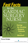 Fast Facts for the Cardiac Surgery Nurse, Second Edition: Caring for Cardiac Surgery Patients in a Nutshell