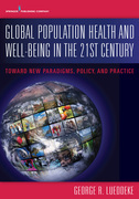 Global Population Health and Well- Being in the 21st Century: Toward New Paradigms, Policy, and Practice