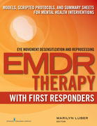 EMDR with First Responders: Models, Scripted Protocols, and Summary Sheets for Mental Health Interventions