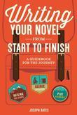 Writing Your Novel from Start to Finish: A Guidebook for the Journey