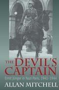 The Devil's Captain: Ernst Jünger in Nazi Paris, 1941-1944