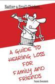 Rather a Small Chicken....: A guide to hearing loss for family and friends