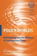Policy Worlds: Anthropology and the Analysis of Contemporary Power