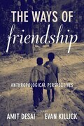 The Ways of Friendship: Anthropological Perspectives
