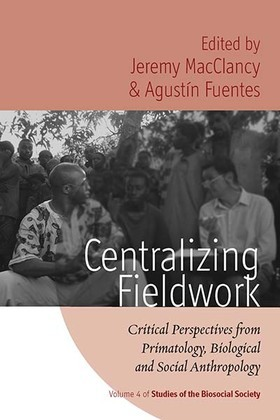Centralizing Fieldwork: Critical Perspectives from Primatology, Biological and Social Anthropology