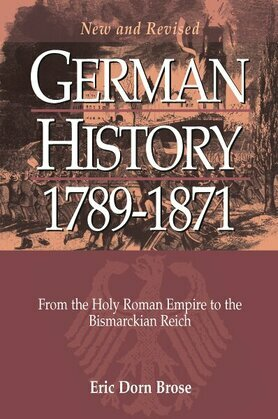German History 1789-1871: From the Holy Roman Empire to the Bismarckian Reich