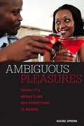 Ambiguous Pleasures: Sexuality and Middle Class Self-Perceptions in Nairobi
