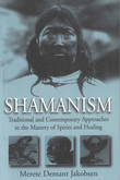 Shamanism: Traditional and Contemporary Approaches to the Mastery of Spirits and Healing