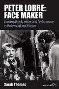 Peter Lorre: Face Maker: Constructing Stardom and Performance in Hollywood and Europe