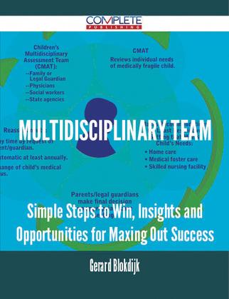 Multidisciplinary Team - Simple Steps to Win, Insights and Opportunities for Maxing Out Success