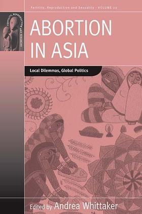 Abortion in Asia: Local Dilemmas, Global Politics