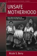 Unsafe Motherhood: Mayan Maternal Mortality and Subjectivity in Post-War Guatemala