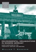 Environmental Organizations in Modern Germany: Hardy Survivors in the Twentieth Century and Beyond